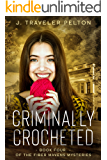 Criminally Crocheted: Book Four of the Fiber Mavens Series (Fiber Mavens Mysteries 4)