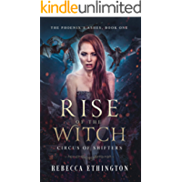 Rise of The Witch (Circus of Shifters, The Phoenix's Ashes Book 1)