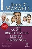 As 21 irrefutáveis leis da liderança: Uma receita comprovada para desenvolver o líder que existe em você