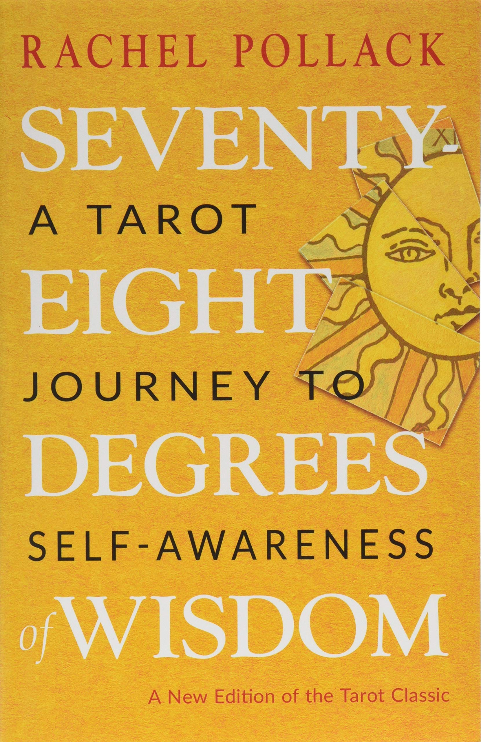 Seventy-Eight Degrees of Wisdom: A Tarot Journey to Self ...