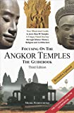 Focusing on the Angkor Temples: The Guide Book (3rd Edition)