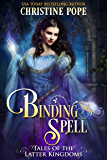 Binding Spell (Tales of the Latter Kingdoms Book 3)