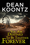 You Are Destined To Be Together Forever [an Odd Thomas short story] (Kindle Single)
