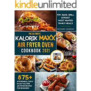 The Ultimate Kalorik Maxx Air Fryer Oven Cookbook 2021: 875+ Affordable, Quick & Easy Kalorik Maxx Air Fryer Recipes for…