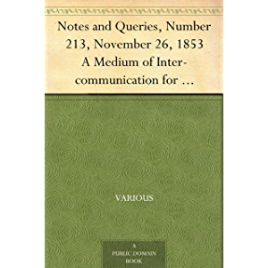 Notes and Queries, Number 213, November 26, 1853 A Medium of Inter-communication for Literary Men, Artists, Antiquaries…