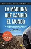 La máquina que cambió el mundo: El libro que descubrió el lean management, arma secreta de Toyota que revolucionó la industria del automóvil, y que mejor ... explicando en qué consiste (Spanish Edition)