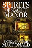 SPIRITS OF SEACLIFF MANOR (The Spirit Series Book 4)