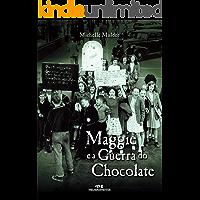 Maggie e a Guerra do Chocolate (Relatos de Guerra)