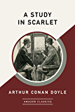A Study in Scarlet (AmazonClassics Edition)