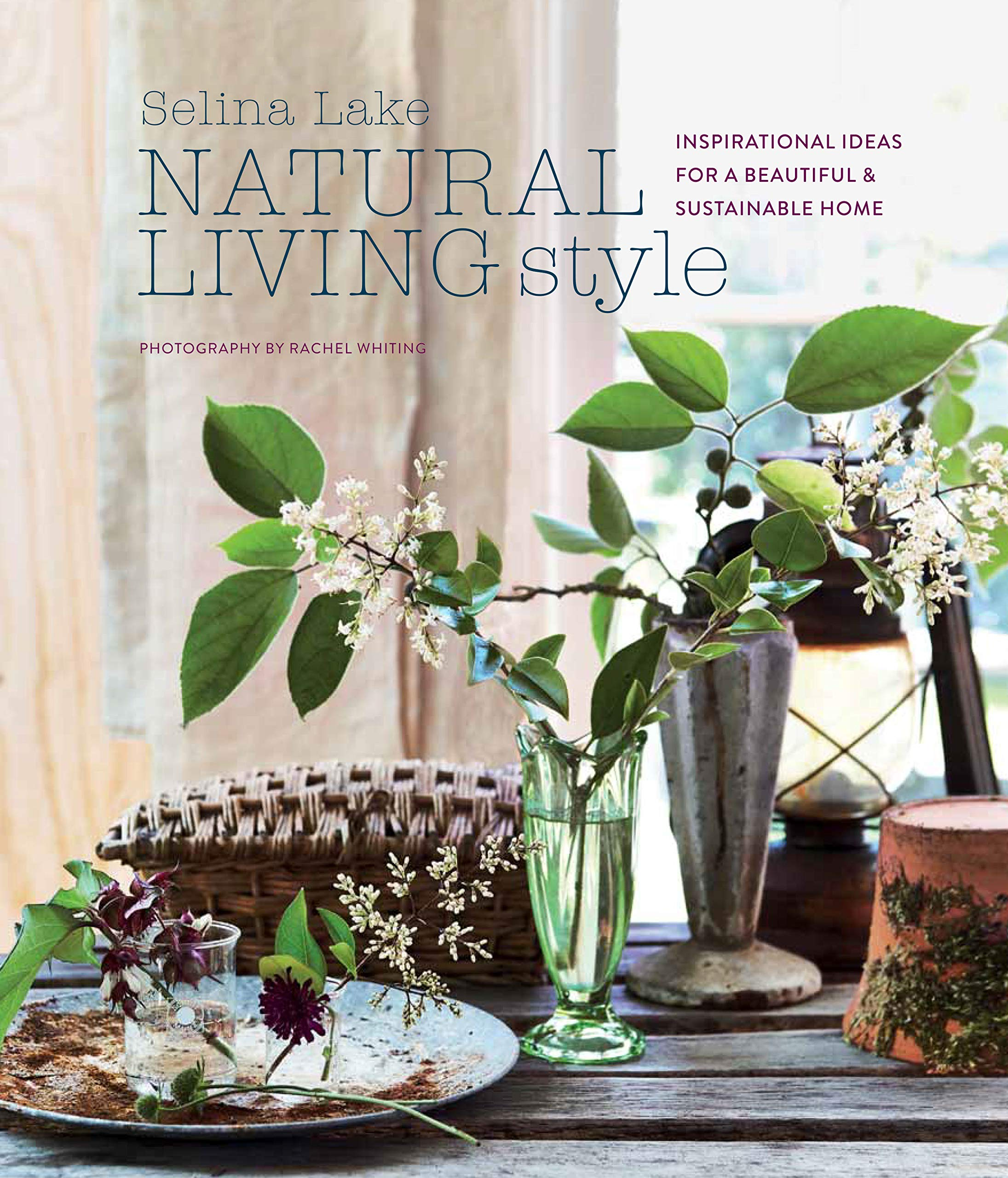 Natural Living Style: Inspirational Ideas for a Beautiful and Sustainable Home por Selina Lake