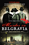 Murder In Belgravia: A secret group of detectives solving crime in the seedy underbelly of World War 1 London (Mayfair 100)