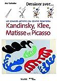 Dessiner avec Kandinsky, Klee, Matisse et Picasso