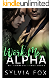 Work Me, Alpha (Billionaire Boss Series)