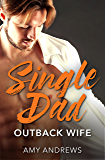 Single Dad, Outback Wife (Bachelor Dads Book 10)