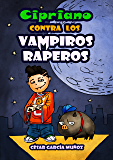 Cipriano contra los vampiros raperos (Cipriano, el vampiro vegetariano nº 2) (Spanish Edition)
