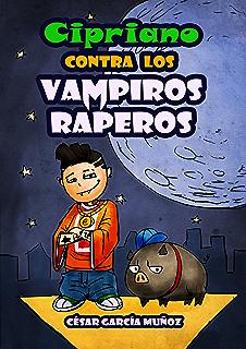 Cipriano contra los vampiros raperos (Cipriano, el vampiro vegetariano nº 2) (Spanish