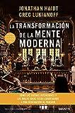 La transformación de la mente moderna: Cómo las buenas intenciones y las malas ideas están condenando a una generación al fracaso (Sin colección)