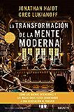 La transformación de la mente moderna: Cómo las buenas intenciones y las malas ideas están condenando a una generación…