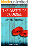 The Gratitude Journal: A 21 Day Challenge to More Gratitude, Deeper Relationships, and Greater Joy (A Life of Gratitude Book 1)