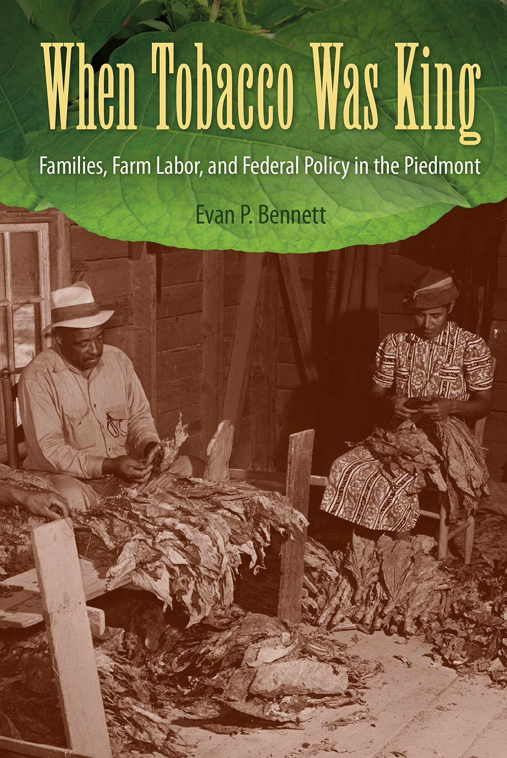 When Tobacco Was King: Families, Farm Labor, and Federal Policy in ...