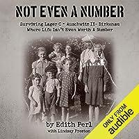 Not Even a Number: Surviving Larger C - Auschwitz II - Birkenau