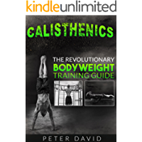 Calisthenics: The Revolutionary Bodyweight Training Guide (English Edition)