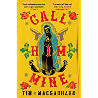 Call Him Mine: 'A gritty crime novel for those who were glued to Narcos or Sicario' (Dead Good) (English Edition)