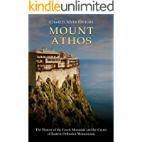 Mount Athos: The History of the Greek Mountain and the Center of Eastern Orthodox Monasticism