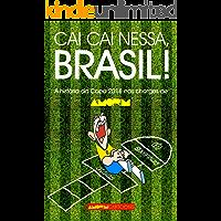 Cai cai nessa, Brasil!: A história da Copa do Mundo 2018 nas charges de AMORIM