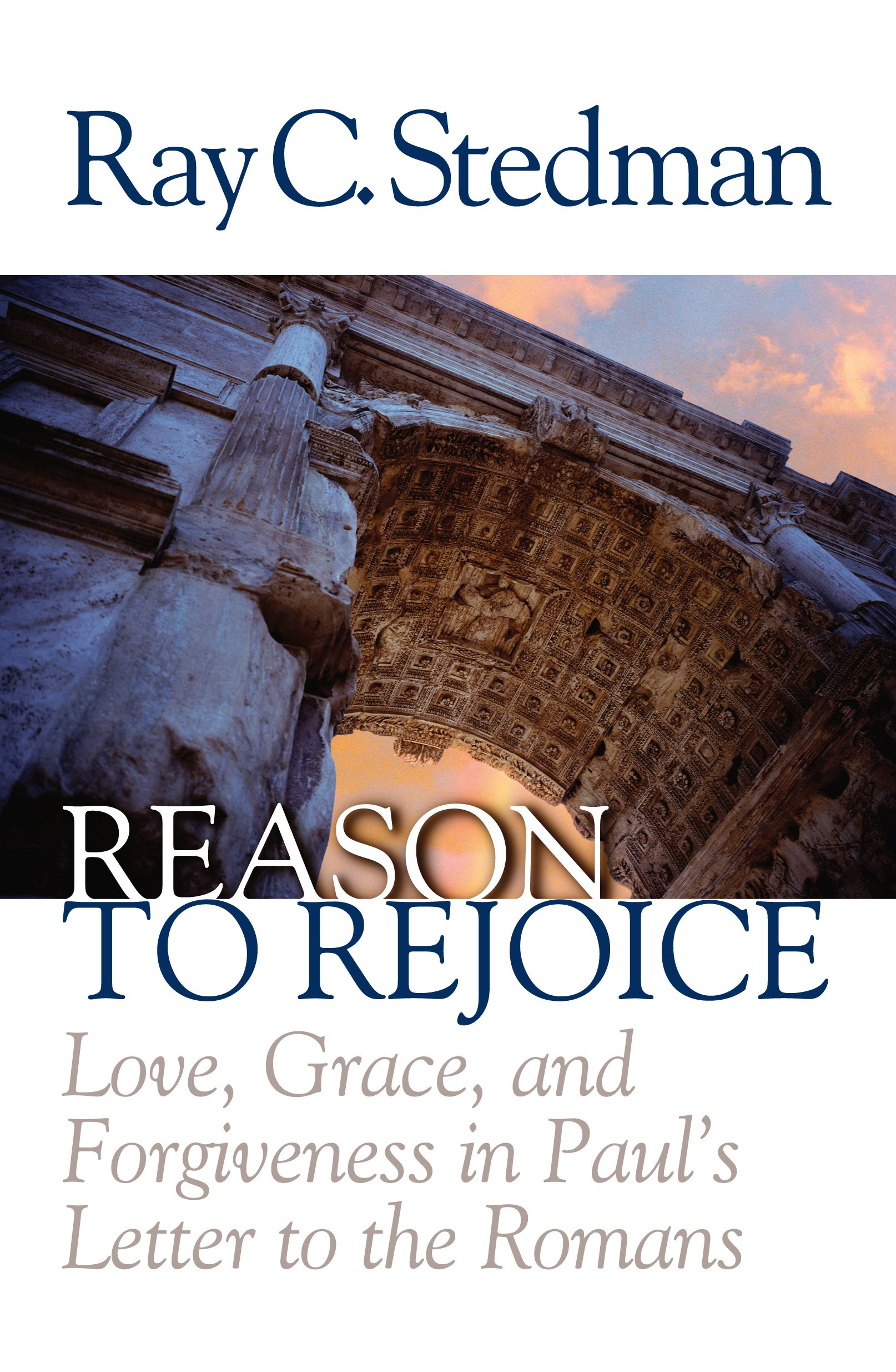 Read Online Reason to Rejoice: Love, Grace, and Forgiveness in Paul's Letter to the Romans pdf