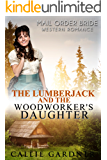 Mail Order Bride: The Lumberjack and the Woodworker's Daughter: Sweet, Clean, Inspirational Western Historical Romance