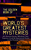 THE GOLDEN BOOK OF WORLD'S GREATEST MYSTERIES – 60+ Detective Stories: Whodunit Tales, Suspense, Occult & Supernatural Stories in One Premium Volume (Mystery ... Bohemia, The Safety Match, The Black Hand