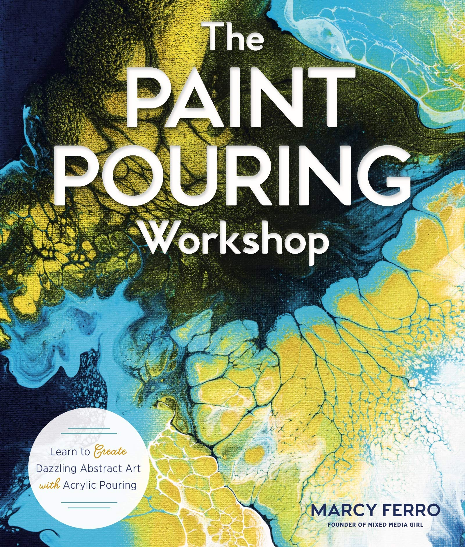 The Paint Pouring Workshop  Learn To Create Dazzling Abstract Art With Acrylic Pouring  English Edition