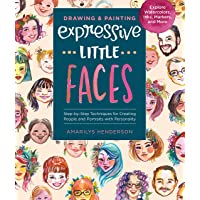 Drawing and Painting Expressive Little Faces: Step-by-Step Techniques for Creating People and Portraits with Personality…