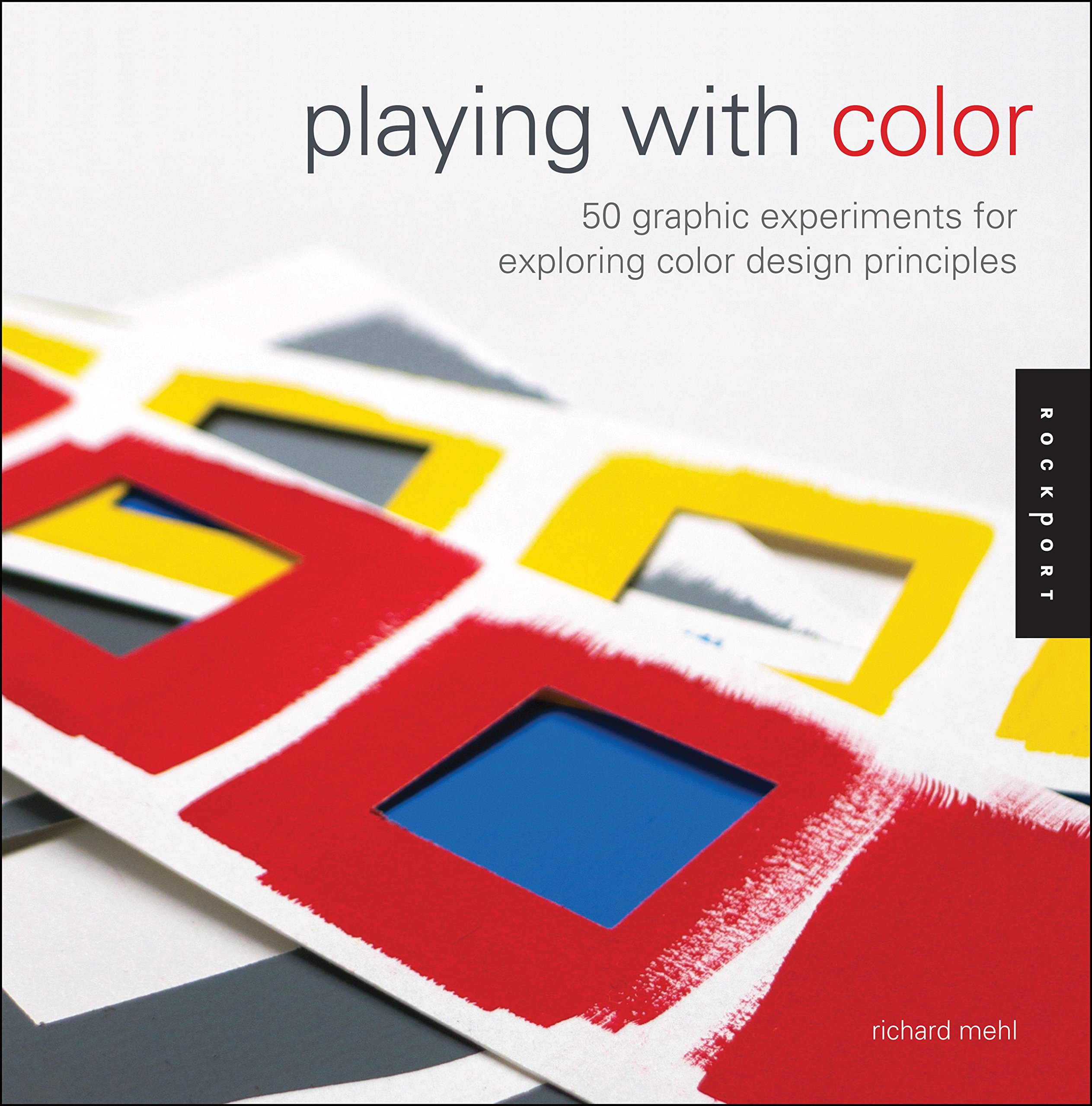 Playing with Color: 50 Graphic Experiments for Exploring Color Design  Principles: Richard Mehl: 9781592538089: Amazon.com: Books