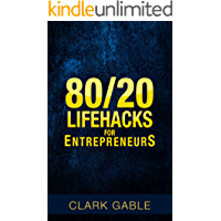 80/20 Lifehacks for Entrepreneurs: 13 Unique Ways to Expand your Business, Multiply your Income, Slash down your Working hours by Half,Streamline your Life & Improve your Relationships