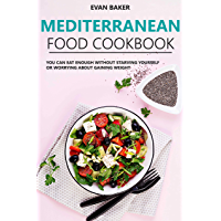 Mediterranean food Cookbook: You can eat enough without starving yourself or worrying about gaining weight (English…