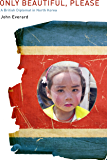 Only Beautiful Please: A British Diplomat in North Korea
