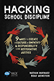 Hacking School Discipline: 9 Ways to Create a Culture of Empathy and Responsibility Using Restorative Justice (Hack Learning Series Book 22)