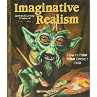 Imaginative Realism: How to Paint What Doesn't Exist: Volume 1