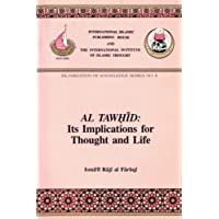 Al Tawhid: Its Implications for Thought and Life (Issues in Islamic Thought, 4)