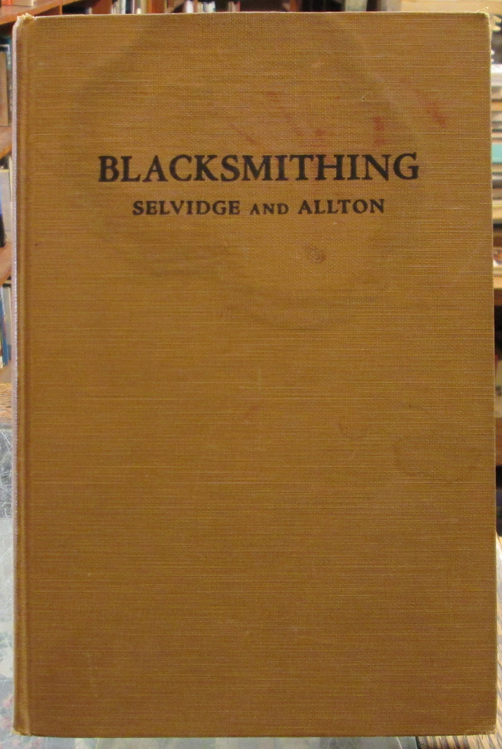 Blacksmithing a Manual for Use in School and Shop: R. W. Selvidge, J. M.  Allton: Amazon.com: Books
