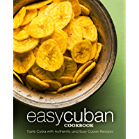 Easy Cuban Cookbook: Taste Cuba with Authentic and Easy Cuban Recipes