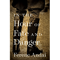 In the Hour of Fate and Danger (The Azrieli Series of Holocaust Survivor Memoirs Book 12)