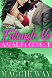 Amalfi Coast: A Bad Boy International Romance  (Entangle Me Book 2)
