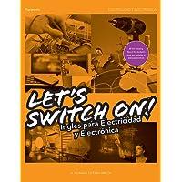 Let´s Switch On! Inglés para Electricidad y Electrónica (Electricidad Electronica)