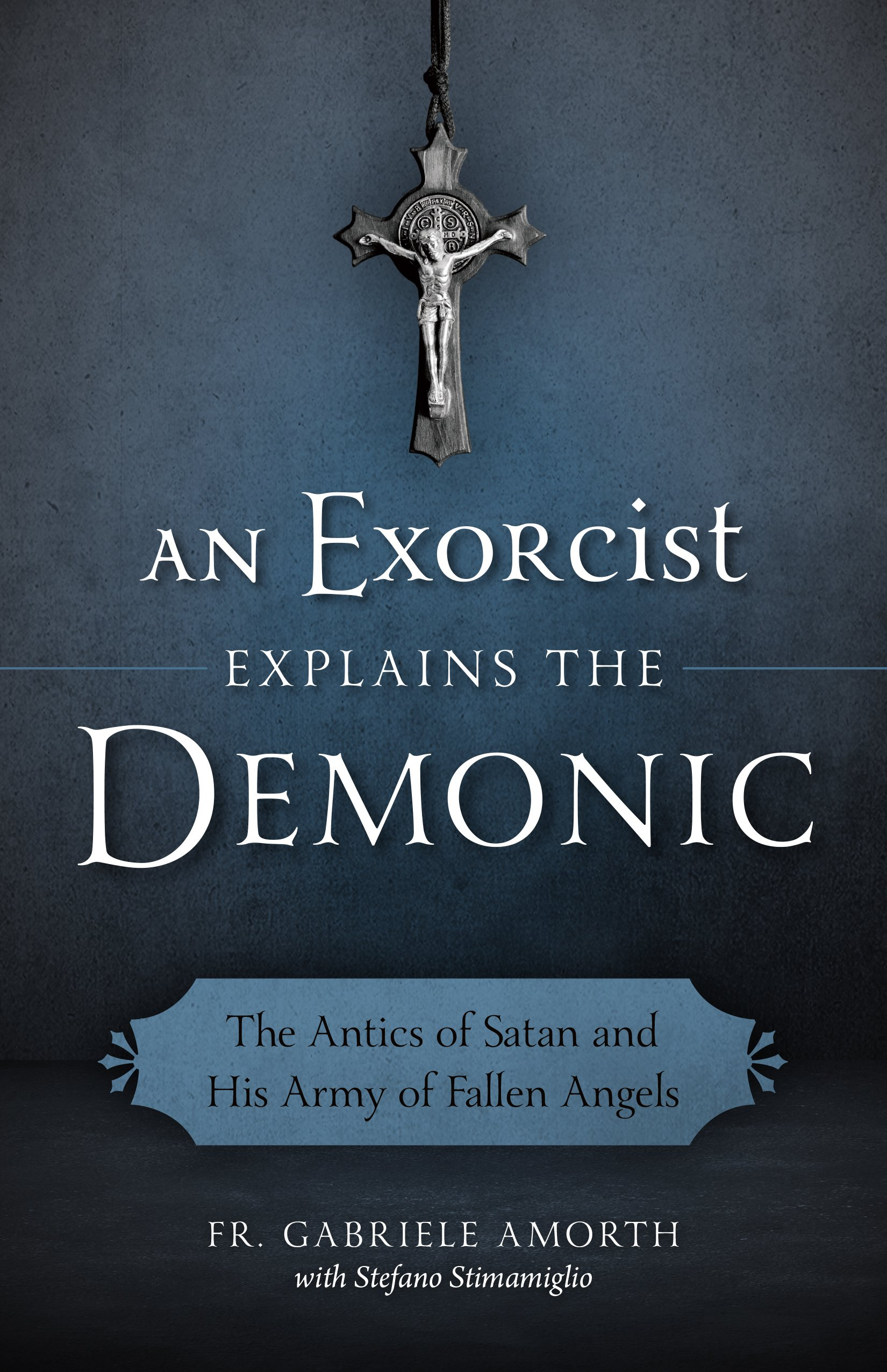 Read Online An Exorcist Explains the Demonic: The Antics of Satan and His Army of Fallen Angels ebook