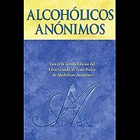 Alcohólicos Anónimos: El relato de cómo muchos miles de hombres y mujeres se han recuperado del alcoholismo