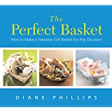 The Perfect Basket: How to Make a Fabulous Gift Basket for Any Occasion