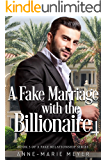 A Fake Marriage with the Billionaire: A Standalone Sweet Romance (A Fake Relationship Series Book 3)